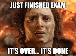 Just finished exam it's over... it's done - frodo - quickmeme via Relatably.com