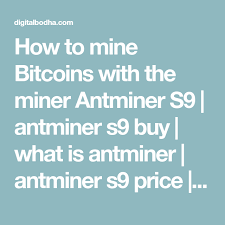 How To Mine Bitcoins With The Miner Antminer S9 Antminer