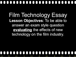 film technology essay film technology essay lesson objectives to be able to answer an exam style question evaluating
