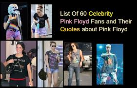 Pink Floyd Quotes Amazing List Of 48 Celebrity Pink Floyd Fans And Their Quotes About Pink