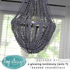by design episode 11 a glowing testimony acts 7 beaded chandeliers
