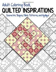 We also offer free tutorials. Amazon Com Adult Coloring Book Quilted Inspirations Geometric Shapes Fabric Patterns And Applique 9781092355803 Talbot Misty A Books