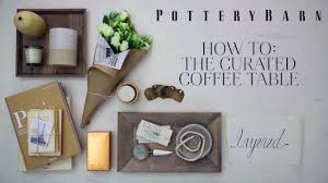 Coffee Table Tray Decor Tips For A Timeless Coffee Table Decor Pottery Barn Youtube