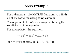 roots example for polynomials the matlab function roots finds all of the roots including