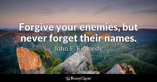 John F Kennedy Quotes Fascinating Forgive Your Enemies But Never Forget Their Names John F