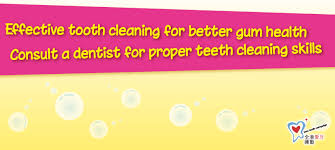 oral health education unit home effective tooth cleaning for better gum health consult a dentist for proper teeth cleaning skills