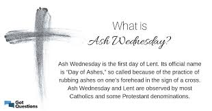 Today marks the first day of lent, during which time christians (mostly catholics, lutherans, methodists, and presbyterians) will fast, abstain from meat on fridays, or simply do their. What Is Ash Wednesday Gotquestions Org