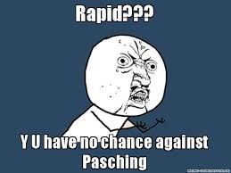 Rapid??? Y U have no chance against Pasching - Y U No | Angesagte ... via Relatably.com
