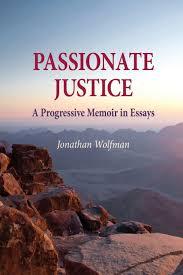 passionate justice a progressive memoir in essays jonathan passionate justice a progressive memoir in essays jonathan wolfman 9781622490899 com books