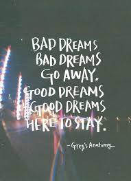 Quotes On Bad Dreams Best Of Bad Dreams Bad Dreams Go AwayGood Dreams Good Dreams Here To Stay