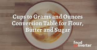 Stick Butter Conversion Chart Cups To Grams And Ounces Conversion Table For Flour Butter