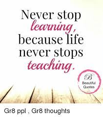 Beautiful Quotes On Life Adorable Never Stop Because Life Never Stops Teaching Beautiful Quotes Gr48