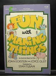 fun with making things an activity book for kids eckstein joan and gleit