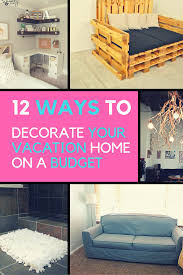Simple Ways To Decorate Your Bedroom 12 Simple Ways To Decorate Your Vacation Home On A Budget