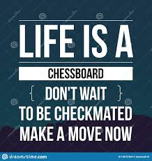 Inspirational Quotes Life Is A Chessboard Dont Wait To Be