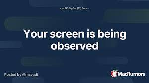 Your screen is being observed