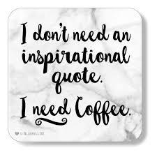 i need coffee quotes.  Coffee I Donu0027t Need An Inspirational Quote Coffee And Need Coffee Quotes