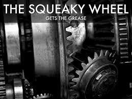 Image result for squeaky wheel gets the grease