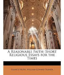 religious essays essay on christianity english literature essay a reasonable faith short religious essays for the times buy a a reasonable faith short religious essays