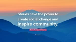 "Social Change Quotes Unique Terry Tempest Williams Quote ""Stories Have The Power To Create"