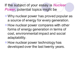 essay models finding your topic where do you stand suppose  if the subject of your essay is nuclear power potential topics might be why nuclear