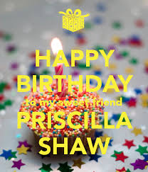 HAPPY BIRTHDAY to my sweet friend PRISCILLA SHAW Poster | CHIPYEOMANS |  Keep Calm-o-Matic