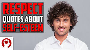 Respect Quotes About Self Esteem And Self Respect Inspirational