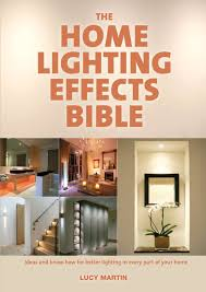 the home lighting effects ideas and know how for better lighting in every part of your home lucy martin 9781554077106 com books