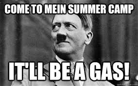 come to mein summer camp it'll be a gas! - Comforting Hitler ... via Relatably.com
