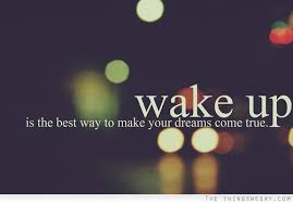 Make Your Dream Come True Quotes Best Of The Best Way To Make Your Dreams Come True