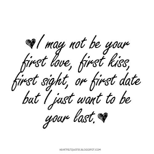 First Love Quotes New I May Not Be Your First Love Love Quotes Love Quotes