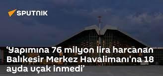 Yapımına 76 milyon lira harcanan Balıkesir Merkez Havalimanı'na 18 ayda  uçak inmedi' - 18.07.2021, Sputnik Türkiye