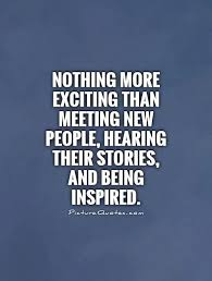 Meeting New People Quotes Best Nothing More Exciting Than Meeting New People Hearing Their Stories