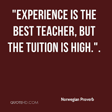 norwegian proverb quotes quotehd  experience is the best teacher but the tuition is high