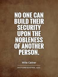 Security Quotes Impressive No One Can Build Their Security Upon The Nobleness Of Another