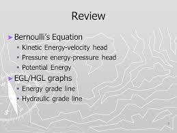 2 2 review bernoulli s equation kinetic energy velocity head pressure energy pressure head potential energy egl hgl graphs energy grade