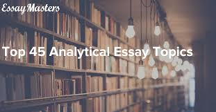 top analytical essay topics
