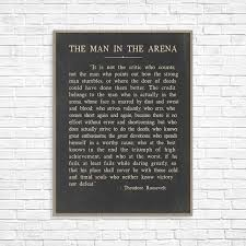The Man In The Arena Theodore Roosevelt Quote Theodore Roosevelt