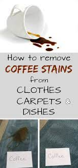 First, stretch the stained part of the. How To Remove Coffee Stains From Clothes Carpets And Dishes Mycleaningsolutions Com Coffee Stain Removal Coffee Staining Clean Baking Pans