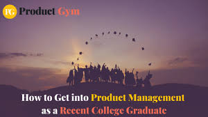 How To Get Into Management How To Get Into Product Management As A Recent College