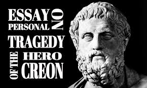 "creon tragic hero essay personal tragedy of the hero creon  at first i has decided to puzzle out the meaning of word ""tragedy"" and this genre especially greek tragedies"