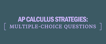 Multiple Questions Test Ap Calculus Exam Multiple Choice Question Strategies