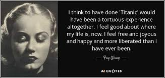 Fay Wray Quote I Think To Have Done 'Titanic' Would Have Been A Custom Titanic Quotes