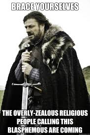 Brace yourselves the Overly-zealous religious people calling this ... via Relatably.com