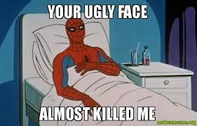 your ugly face almost killed me - Spiderman Cancer | Make a Meme via Relatably.com