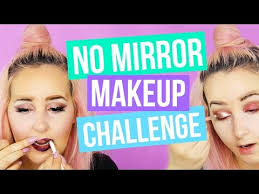 have you seen this video yet no mirror makeup challenge by tashaleelyn