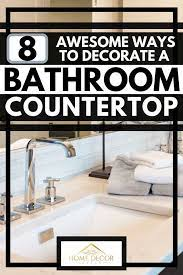 8 Awesome Ways To Decorate A Bathroom Countertop Home Decor Bliss