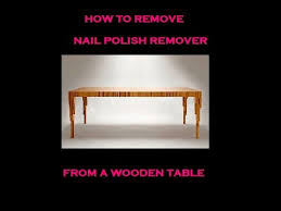 how to easily remove acetone nail polish remover from a wooden table