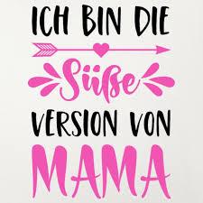 Simsalapimp Ich Bin Die Süße Version Von Mama Spruch Pink