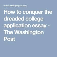 best applying to college images colleges  how to conquer the dreaded college application essay